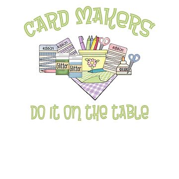 Card Makers Do It On The Table by Keyma
