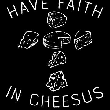 Have Faith In Cheesus, Funny Cheese Jesus by gorillamerch