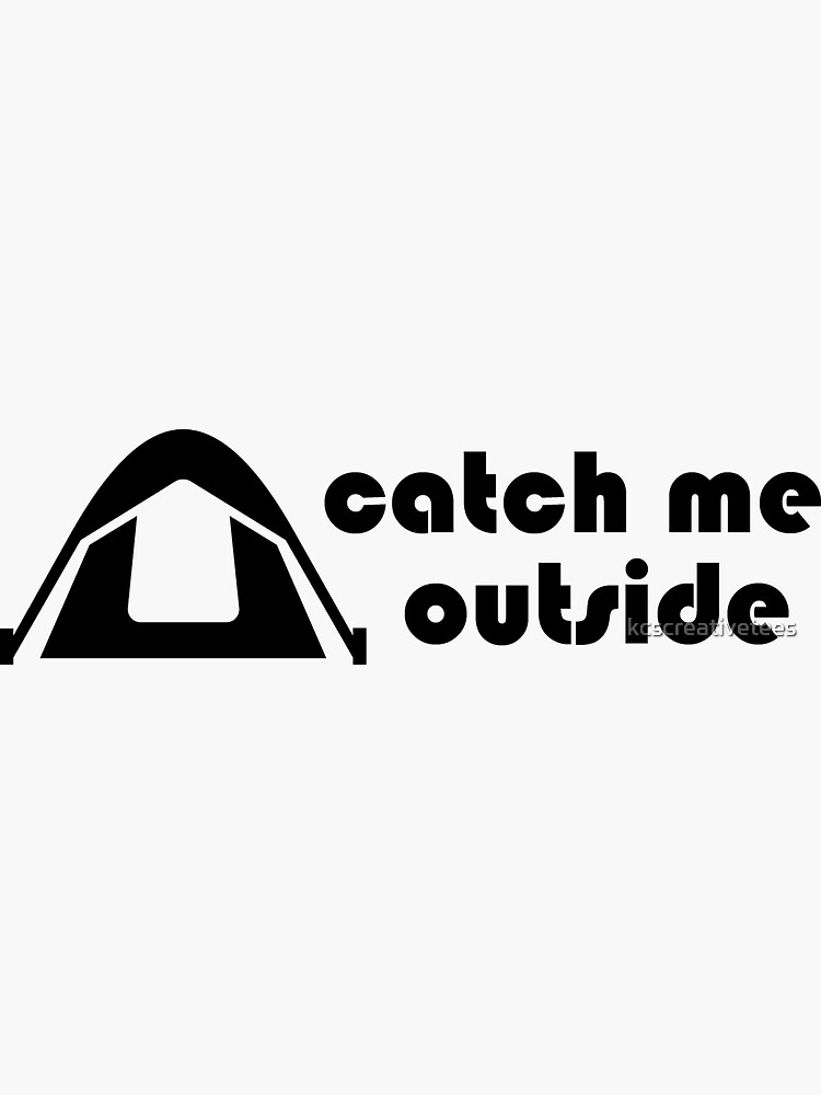 Catch Me Outside by kcscreativetees