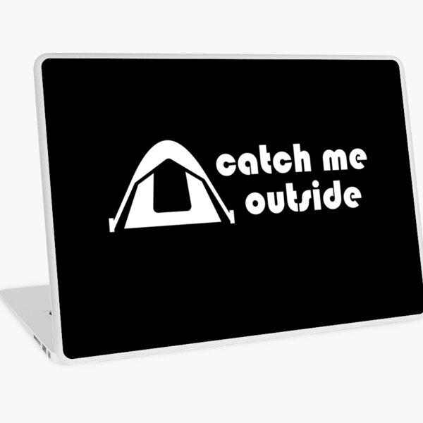 Catch Me Outside Laptop Skin