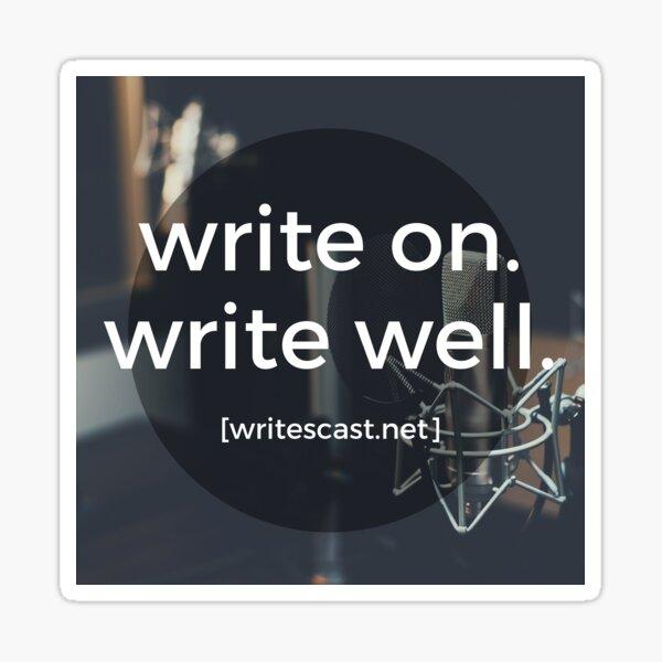 """Write on. Write well."" - Full Color Writescast Network Slogan Sticker"