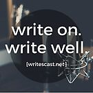 """""""Write on. Write well."""" - Full Color Writescast Network Slogan by r. r. campbell"""