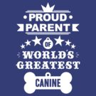 Proud parent of world's greatest canine shirts and phone cases (white text) by moonshine and lollipops