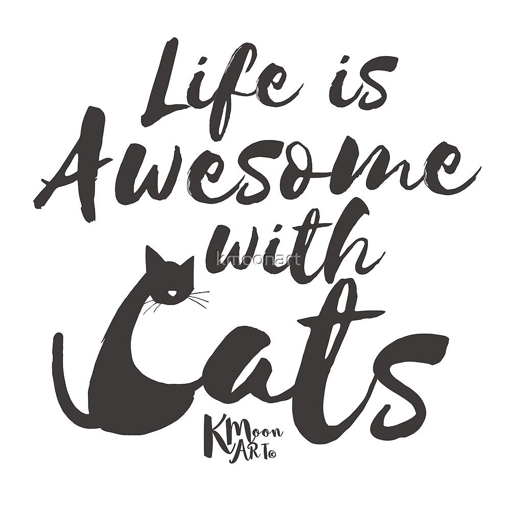 Life is Awesome with cats (dark) by kmoonart