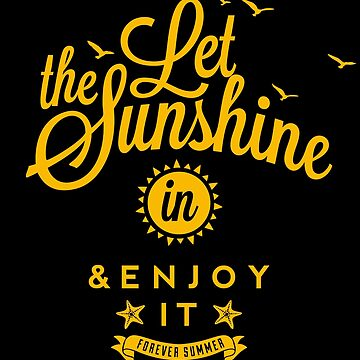 Let The Sunshine In & Enjoy It by IndigoDreamer