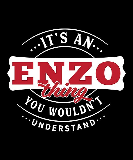 It's a ENZO Thing You Wouldn't Understand by wantneedlove