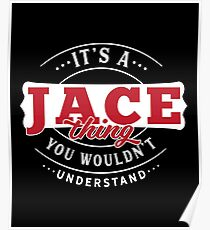 It's a JACE Thing You Wouldn't Understand Poster
