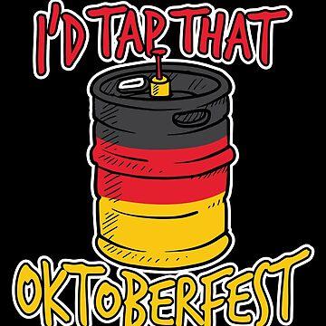 I'd Tap That Germany Oktoberfest Beer Keg by BUBLTEES