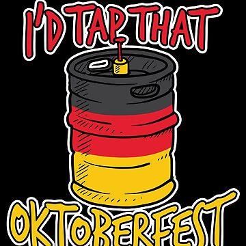I'd Tap That Germany Oktoberfest 2018 Beer Keg by BUBLTEES
