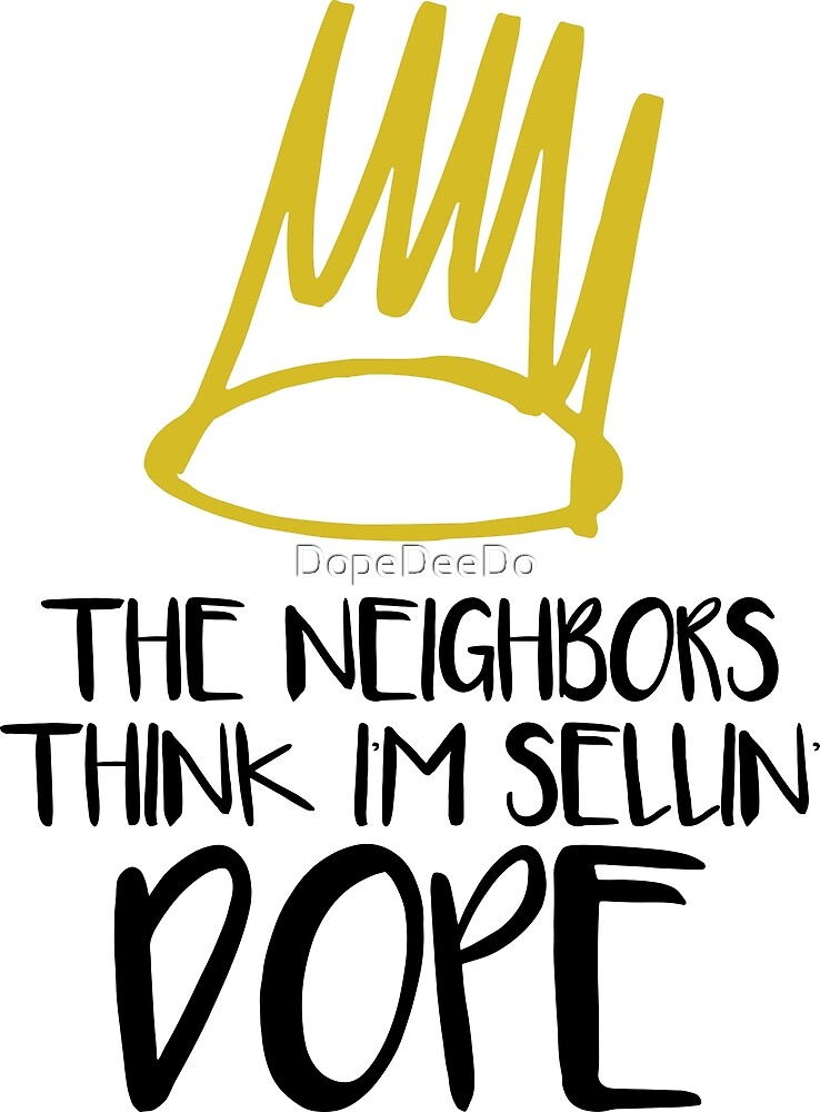 Neighbors Think I\'m Selling Dope T-Shirt\