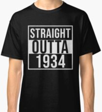 Straight Outta 1934 - Gift For Someone Born in 1934 Classic T-Shirt