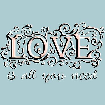 LOVE IS ALL YOU NEED by BobbyG305