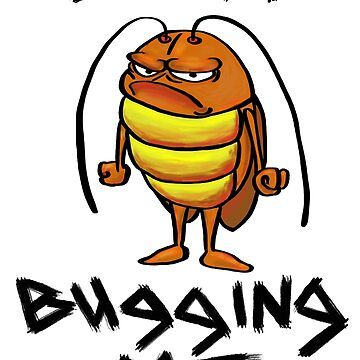 Stop Bugging Me - light apparel by poomshanka