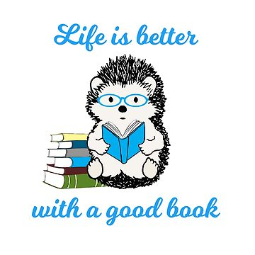 """Hedgehog Reading A Book """"Life is Better with a Good Book"""" by PPricklepants"""