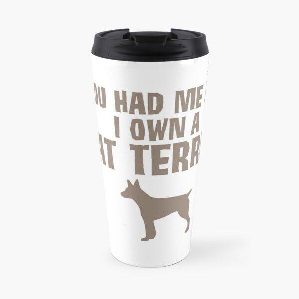 You Had Me At...I Own A Rat Terrier Travel Mug