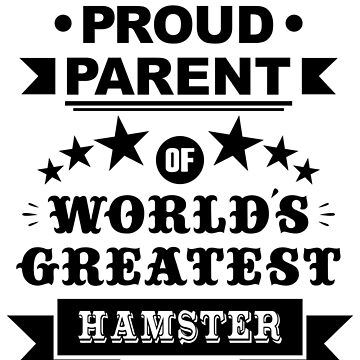 Proud parent of world's greatest hamster shirts and phone cases by MandL
