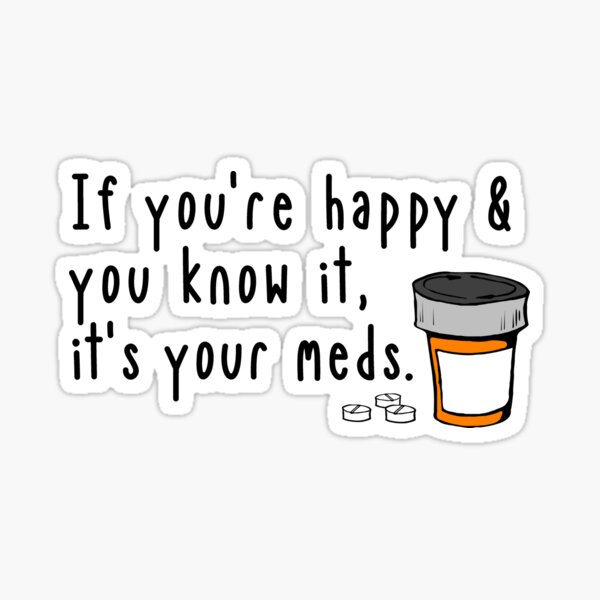If You're Happy and You Know It It's Your Meds Sticker