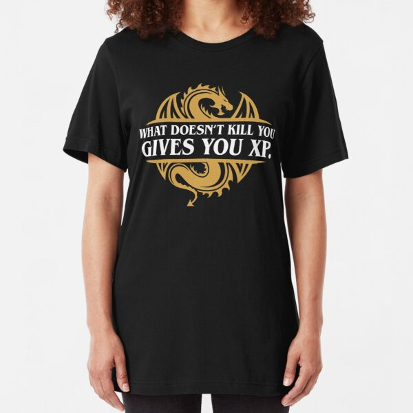 What Doesn't Kill You Gives You XP RPG Gamers Slim Fit T-Shirt