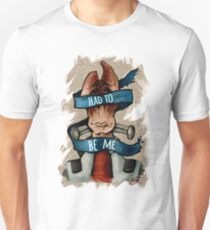 Had to Be Me Unisex T-Shirt