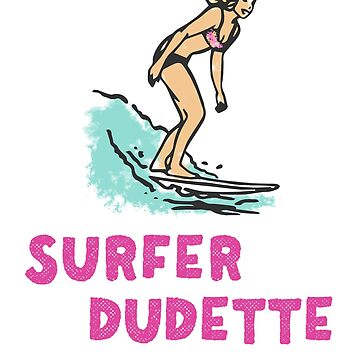 Surfer Dudette Woman Surfer on a surfboard design by Noto57