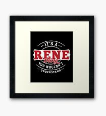 It's a RENE Thing You Wouldn't Understand Framed Print