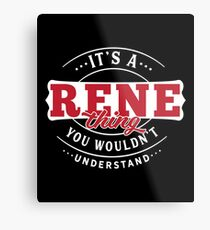 It's a RENE Thing You Wouldn't Understand Metal Print