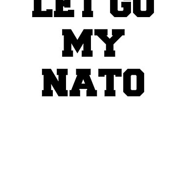 Let Go My NATO -  USA Political Protest Against Withdrawing From The North Atlantic Treaty Orgamization by TheKitch