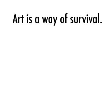 art is a way of survival by Wunderking
