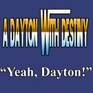 "A Dayton With Destiny - ""Yeah, Dayton!"" by PodWresSociety"