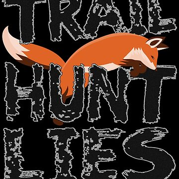 TRAIL HUNT LIES by Paparaw