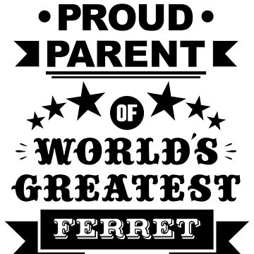 Proud parent of world's greatest ferret shirts and phone cases by MandL