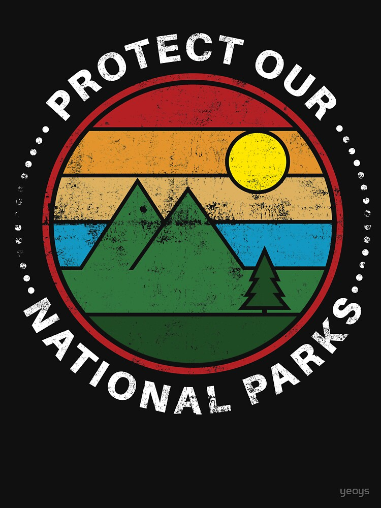 Protect Our National Parks - National Parks Gift by yeoys