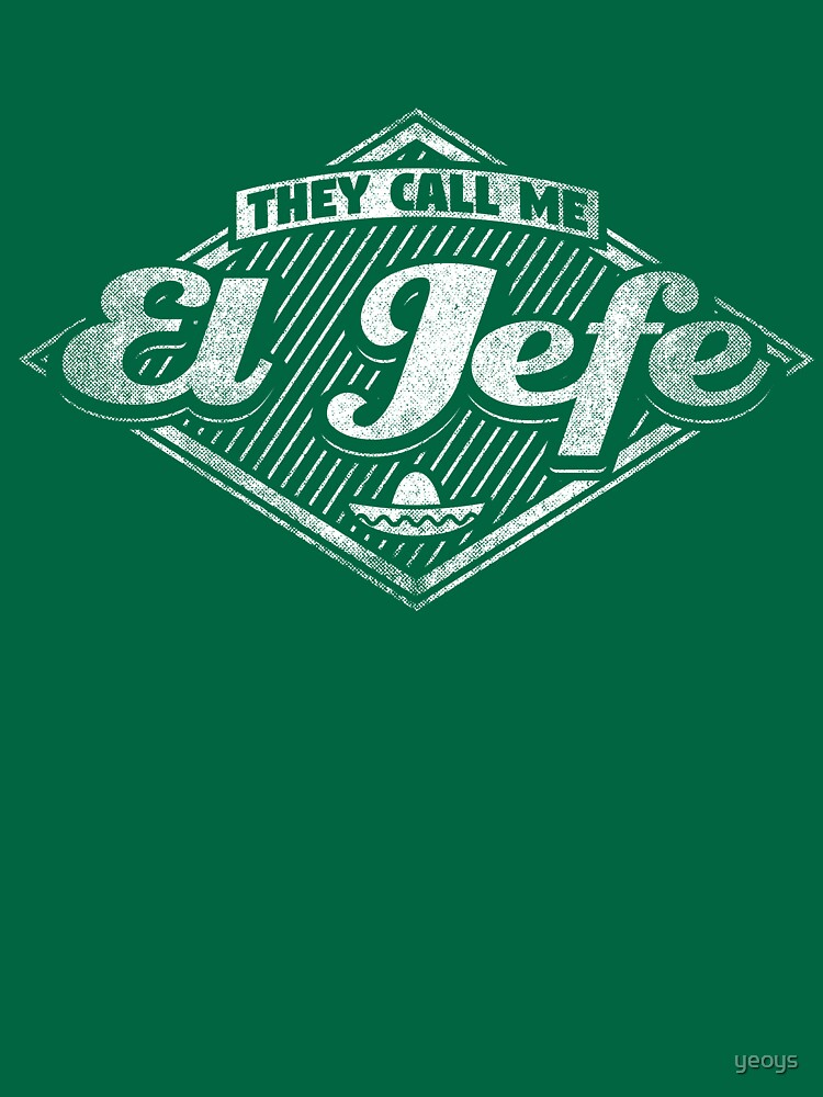 They Call Me El Jefe - Funny Boss Quote Gift by yeoys