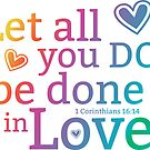 Let all you do be done in love - 1 Corinthians 16:14 - Bible Verse by yayandrea