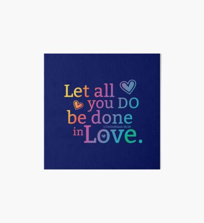 Let all you do be done in love - 1 Corinthians 16:14 - Bible Verse Art Board