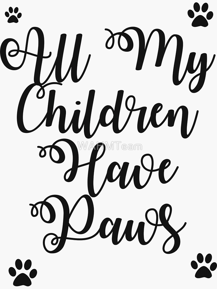 All My Children Have Paws Saying, Dog Lovers, Cat Lovers, Animal Lovers by WAHMTeam