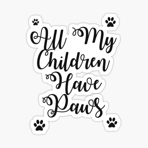All My Children Have Paws Saying, Dog Lovers, Cat Lovers, Animal Lovers Sticker