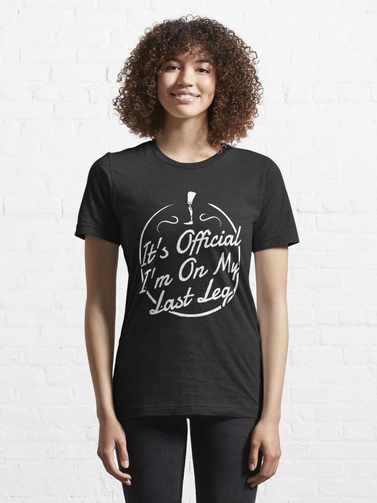 Alternative Ansicht von It's Official I'm On My Last Leg - Amputee Gift Essential T-Shirt