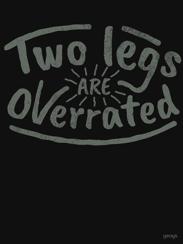 Two Legs Are Overrated - Amputee Gift von yeoys