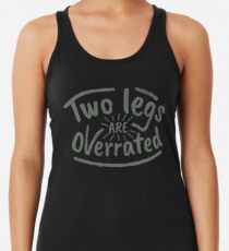Two Legs Are Overrated - Amputee Gift Racerback Tank Top