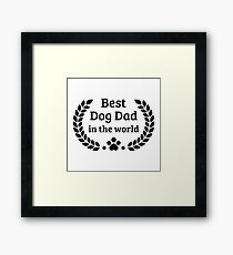 You are the best dog dad in the world! Framed Print