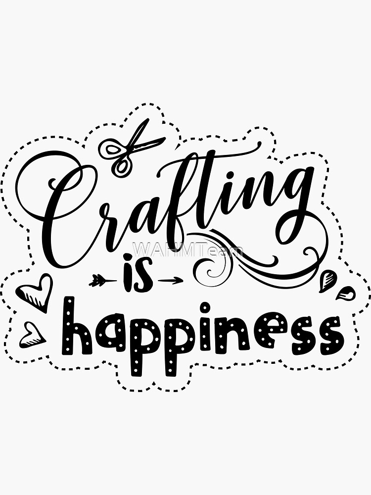 Crafting is Happiness  by WAHMTeam