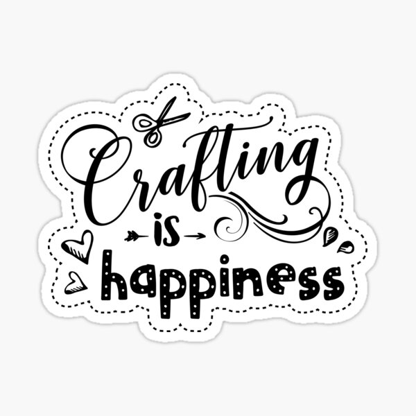 Crafting is Happiness  Sticker
