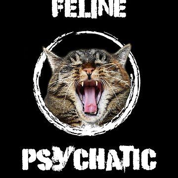 Funny Feline Psychatic Cat Pun Design  by SharkaSplat
