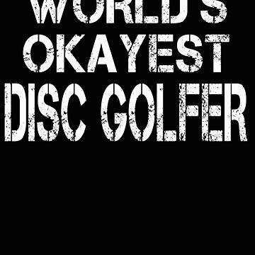 World's Okayest Disc Golfer  by BeardedAnchor
