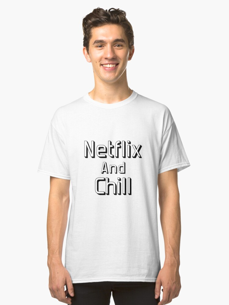 Netflix And Chill Funny Meme Quote Classic T Shirt By