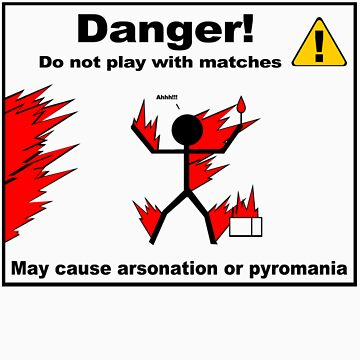 Danger! Do Not Play with Matches by soyouresaying