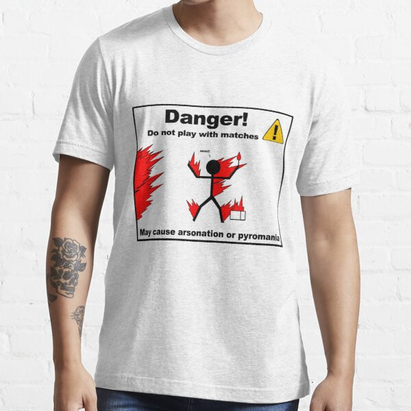 Danger! Do Not Play with Matches Essential T-Shirt