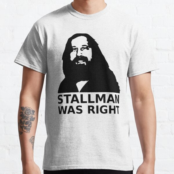 Stallman was right Classic T-Shirt