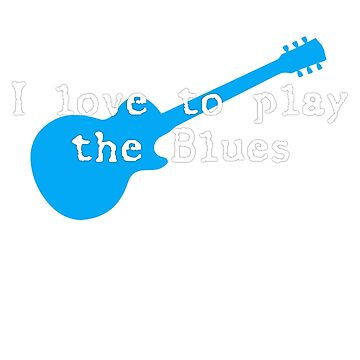 I love to play the blues shirt by Gigwear